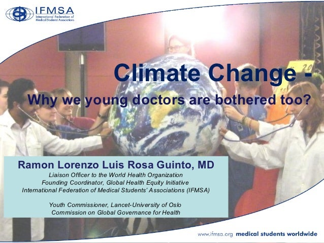 Climate Change - Why we young doctors are bothered too?Ramon Lorenzo Luis Rosa Guinto, MD          Liaison Officer to the ...