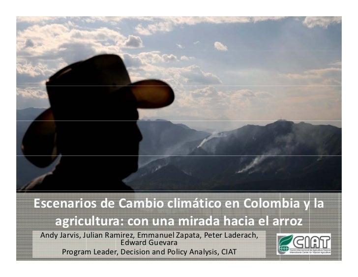 EscenariosdeCambioclimáticoenColombiayla   agricultura:conunamiradahaciaelarroz    g AndyJarvis,JulianRam...