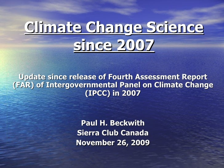 Climate Change Science since 2007 Update since release of Fourth Assessment Report (FAR) of Intergovernmental Panel on Cli...