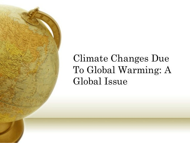 Climate changes due to global warming