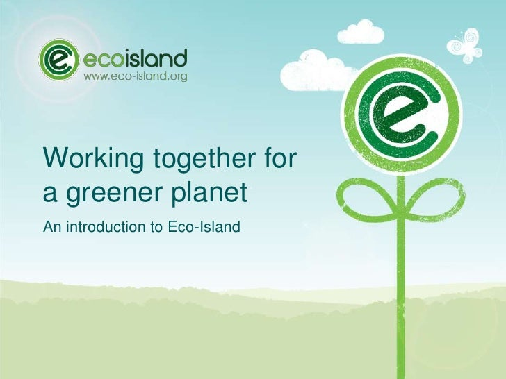 Working together fora greener planet<br />An introduction to Eco-Island<br />