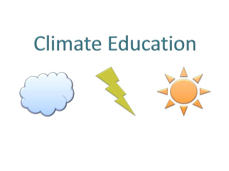 Climate Education           • Education sectors           offer great opportunity           to combat climate           ch...