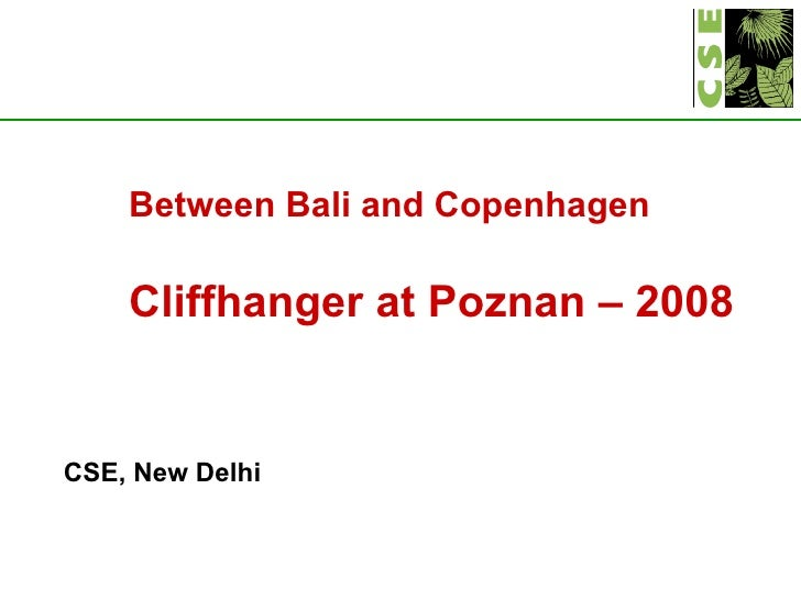 <ul><li>  </li></ul><ul><li>Between Bali and Copenhagen  </li></ul><ul><li>Cliffhanger at Poznan – 2008  </li></ul><ul><li...
