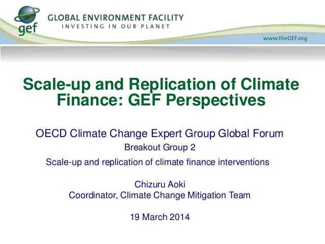 OECD Climate Change Expert Group Global Forum Breakout Group 2 Scale-up and replication of climate finance interventions C...