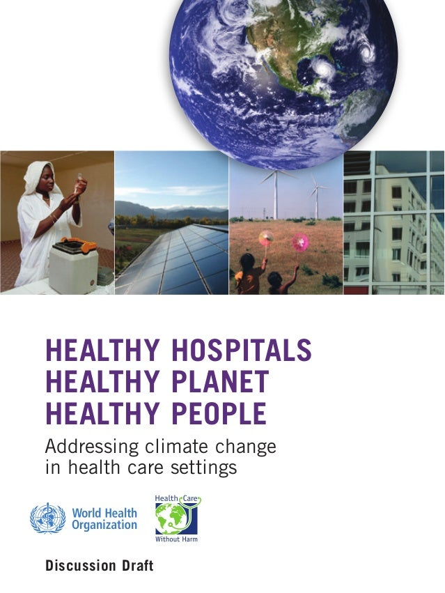 HEALTHY HOSPITALS HEALTHY PLANET HEALTHY PEOPLE Addressing climate change in health care settings Discussion Draft