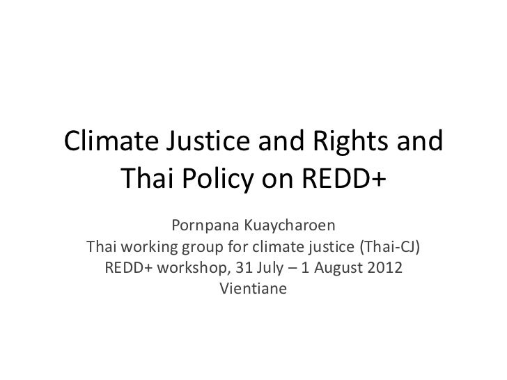 Climate Justice and Rights and    Thai Policy on REDD+            Pornpana Kuaycharoen Thai working group for climate just...