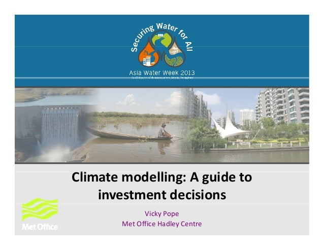 Cli d lli idClimate modelling: A guide to investment decisionsVicky PopeMet Office Hadley Centre