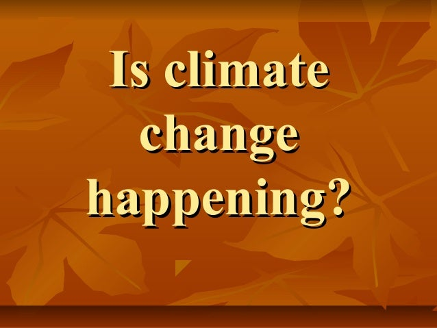 Is climate  changehappening?