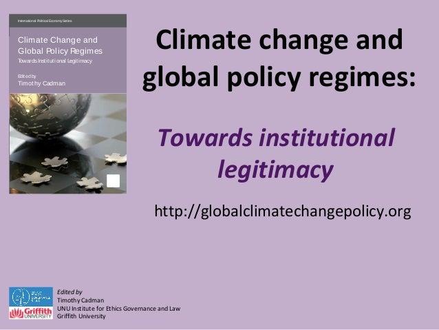 Climate change andglobal policy regimes:Towards institutionallegitimacyEdited byTimothy CadmanUNU Institute for Ethics Gov...