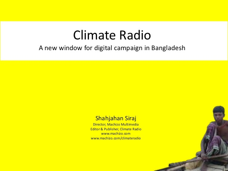 Climate RadioA new window for digital campaign in Bangladesh                   Shahjahan Siraj                 Director, M...