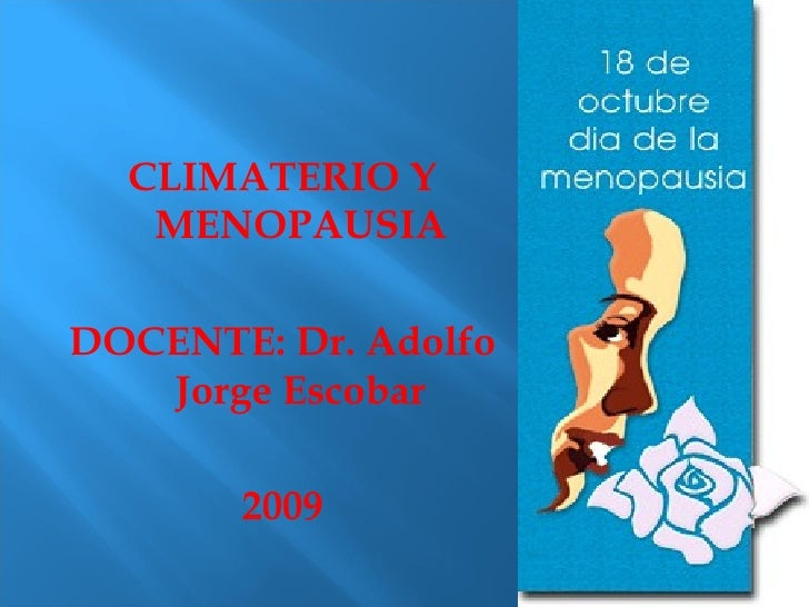 <ul><li>CLIMATERIO Y MENOPAUSIA </li></ul><ul><li>DOCENTE: Dr. Adolfo Jorge Escobar </li></ul><ul><li>2009 </li></ul>