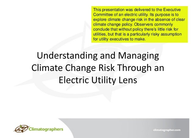 This presentation was delivered to the Executive Committee of an electric utility. Its purpose is to explore climate chang...