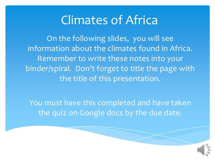Climates of Africa     On the following slides, you will seeinformation about the climates found in Africa.   Remember to ...