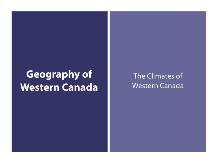 Geography of    The Climates of Western Canada   Western Canada