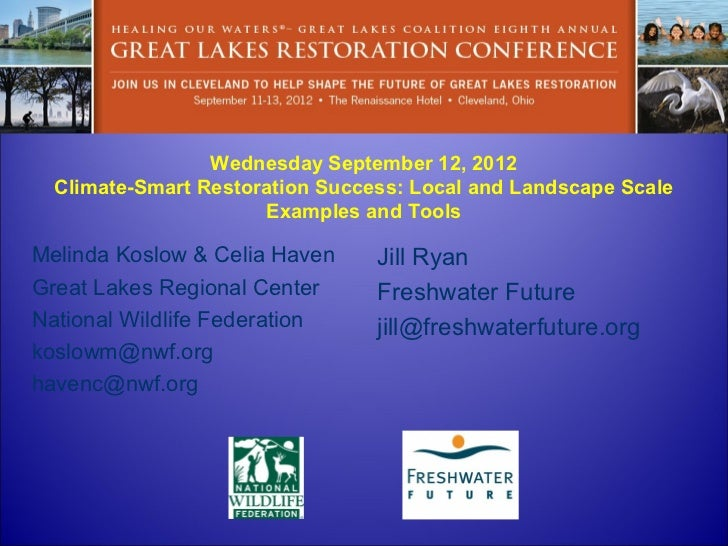 Wednesday September 12, 2012  Climate-Smart Restoration Success: Local and Landscape Scale                      Examples a...
