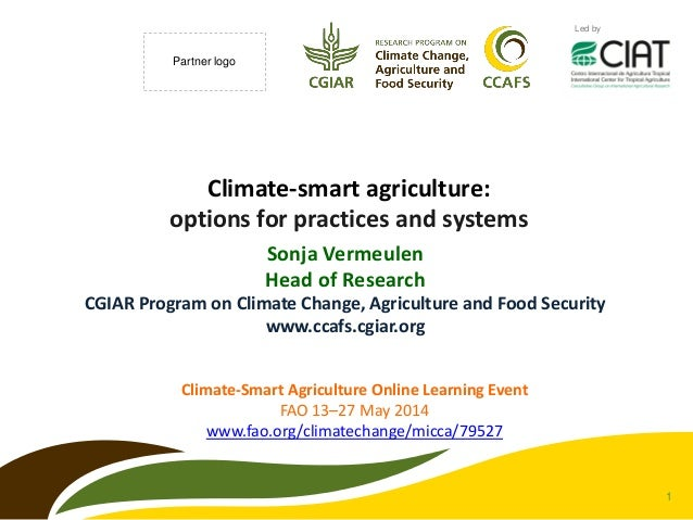 1 Led by Partner logo Climate-smart agriculture: options for practices and systems Sonja Vermeulen Head of Research CGIAR ...