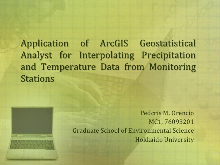 Application of ArcGIS GeostatisticalAnalyst for Interpolating Precipitationand Temperature Data from MonitoringStations   ...