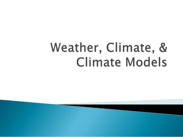 Climate, weather, & climate models