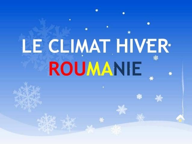LE CLIMAT HIVER ROUMANIE