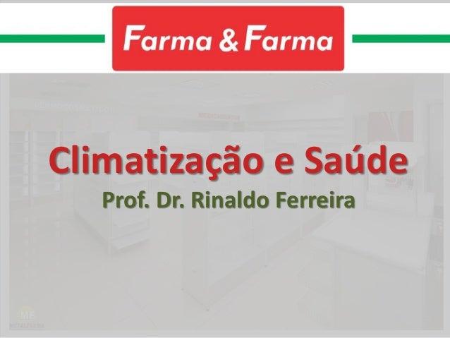 Climatização e Saúde Prof. Dr. Rinaldo Ferreira
