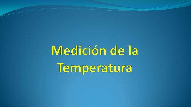  Los cambios de temperatura se miden a partir de los cambios en las otras propiedades de una sustancia, con un instrument...