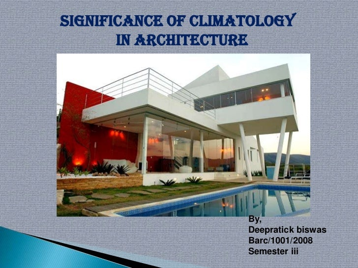Significance of climatology       in architecture                     By,                     Deepratick biswas           ...