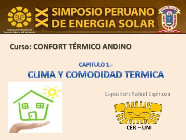 Curso: CONFORT TÉRMICO ANDINO  Expositor: Rafael Espinoza  CER – UNI