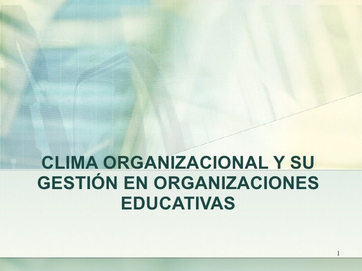 CLIMA ORGANIZACIONAL Y SU GESTIÓN EN ORGANIZACIONES EDUCATIVAS