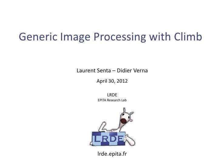 Generic Image Processing with Climb           Laurent Senta – Didier Verna                  April 30, 2012                ...