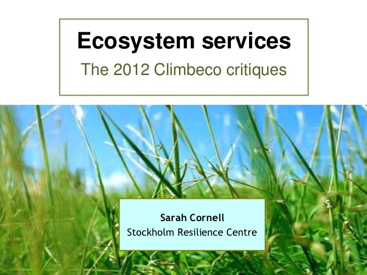 Ecosystem servicesThe 2012 Climbeco critiques             Sarah Cornell      Stockholm Resilience Centre