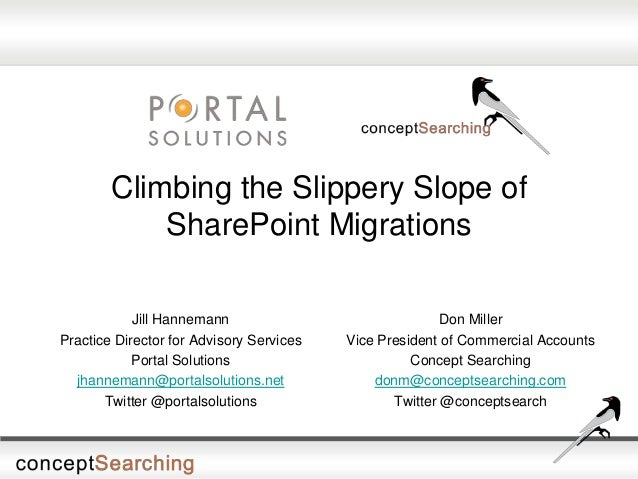 Climbing the Slippery Slope of SharePoint Migrations Don Miller Vice President of Commercial Accounts Concept Searching do...