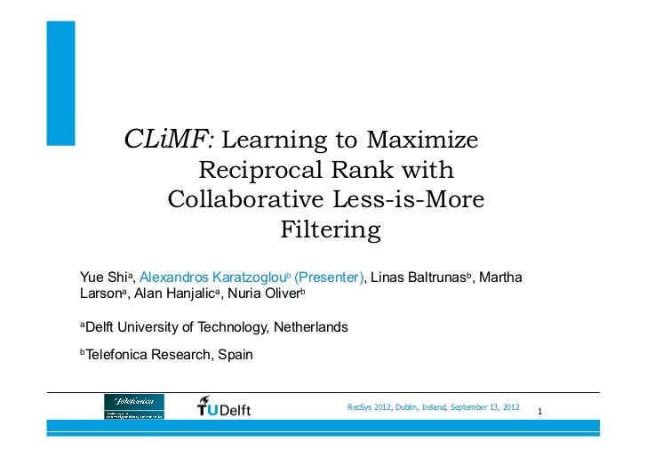 CLiMF: Learning to Maximize                  Reciprocal Rank with                Collaborative Less-is-More               ...