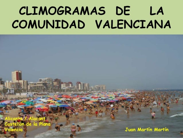 CLIMOGRAMAS DE  LA   COMUNIDAD VALENCIANAAlicante / AlacantCastellón de la PlanaValencia                Juan Martín Martín