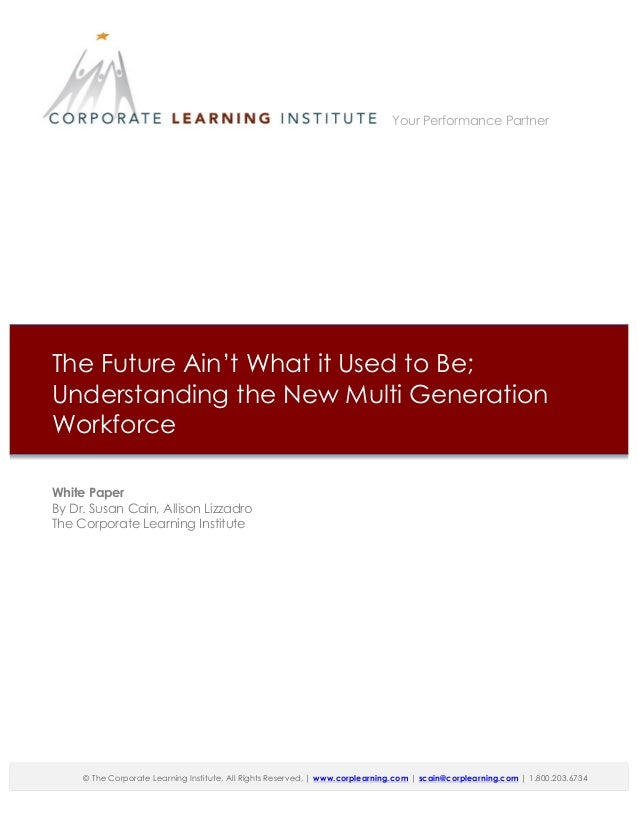 The Future Ain't What it Used to Be; Understanding the New Multi Generation Workforce