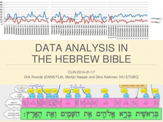 DATA ANALYSIS IN THE HEBREW BIBLE CLIN 2014-01-17 Dirk Roorda (DANS/TLA), Martijn Naaijer and Gino Kalkman (VU ETCBC)