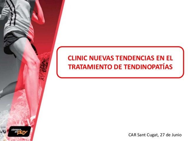 CLINIC NUEVAS TENDENCIAS EN EL TRATAMIENTO DE TENDINOPATÍAS CAR Sant Cugat, 27 de Junio