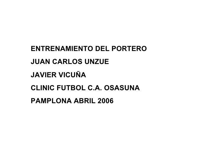 ENTRENAMIENTO DEL PORTERO JUAN CARLOS UNZUE JAVIER VICUÑA CLINIC FUTBOL C.A. OSASUNA PAMPLONA ABRIL 2006