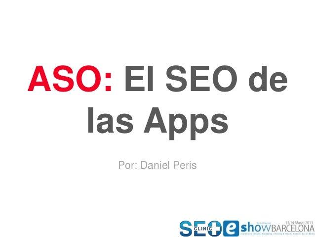 ASO: El SEO de las Apps Por: Daniel Peris