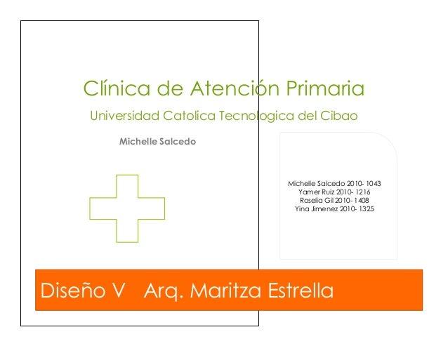 Clínica de Atención Primaria Universidad Catolica Tecnologica del Cibao Michelle Salcedo Diseño V Arq. Maritza Estrella Mi...