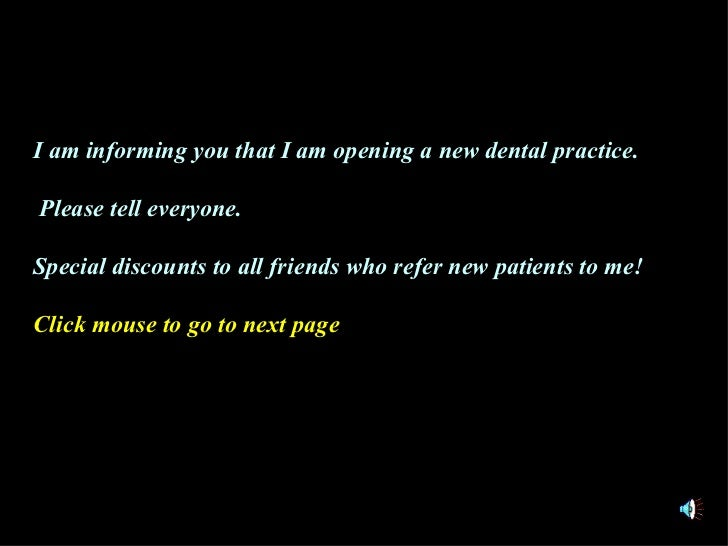 I am informing you that I am opening a new dental practice.  Please tell everyone. Special discounts to all friends who re...