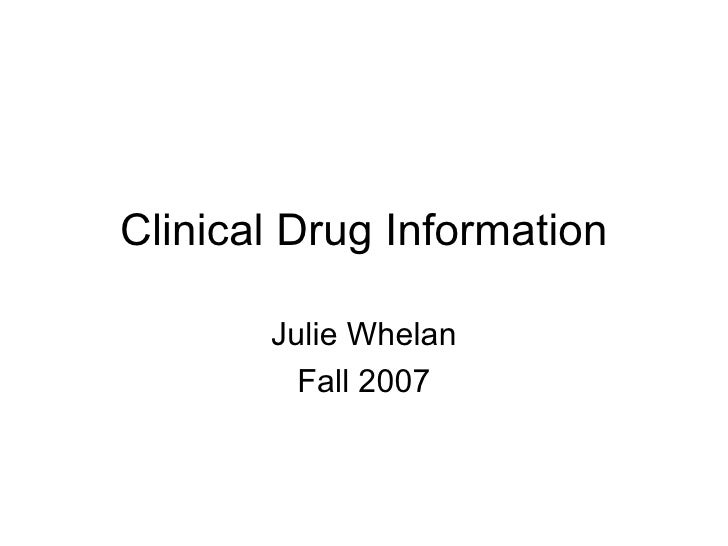 Clinical Drug Information Julie Whelan Fall 2007