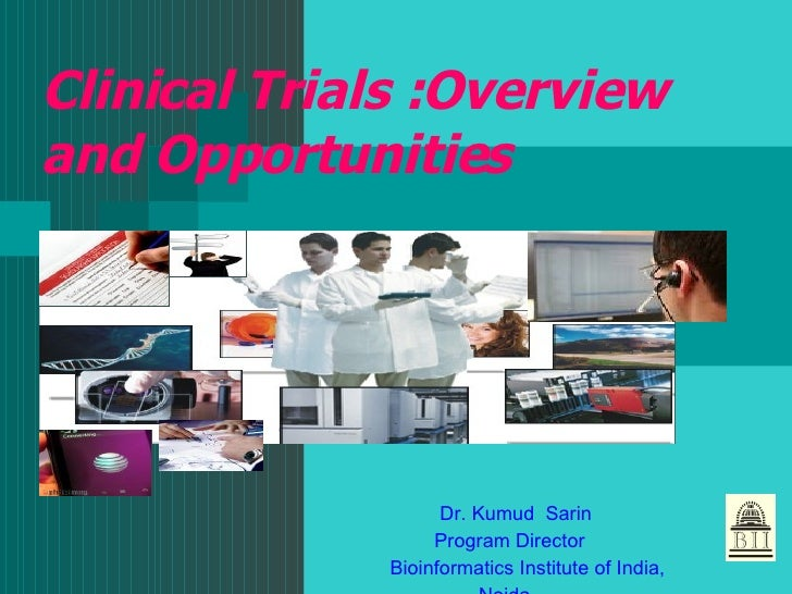 Clinical Trials :Overview and Opportunities Dr. Kumud  Sarin Program Director  Bioinformatics Institute of India, Noida