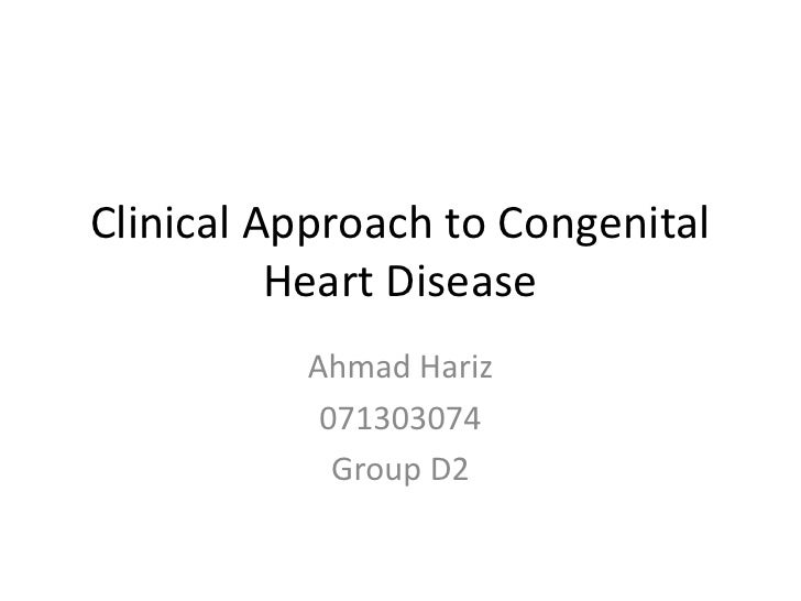 Clinical Approach to Congenital          Heart Disease          Ahmad Hariz           071303074            Group D2