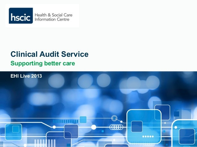 Clinical Audit Service  Supporting better care  EHI Live 2013