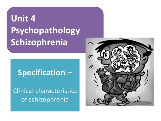 Unit 4PsychopathologySchizophrenia Specification –Clinical characteristics   of schizophrenia