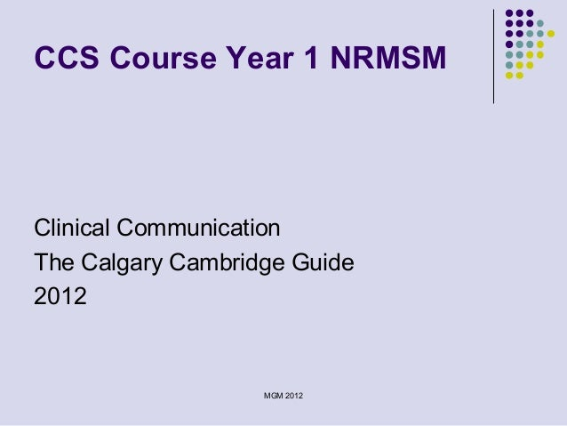 CCS Course Year 1 NRMSMClinical CommunicationThe Calgary Cambridge Guide2012MGM 2012
