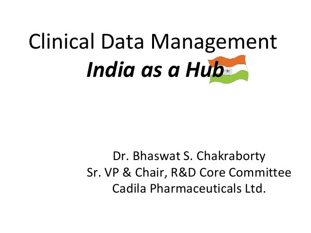 Clinical Data Management       India as a Hub          Dr. Bhaswat S. Chakraborty     Sr. VP & Chair, R&D Core Committee  ...