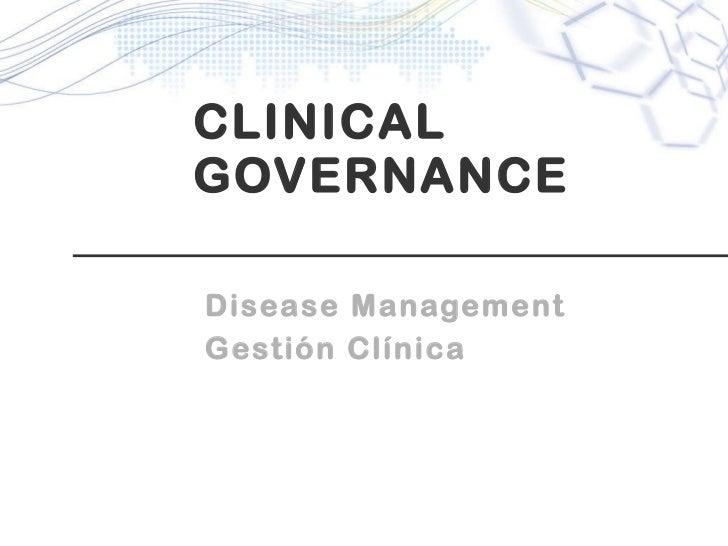 CLINICAL GOVERNANCE Disease Management Gesti ón Clínica