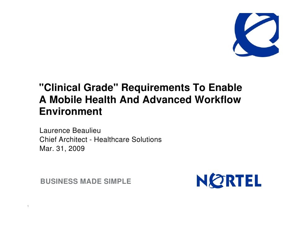 quot;Clinical Gradequot; Requirements To Enable     A Mobile Health And Advanced Workflow     Environment     Laurence Bea...