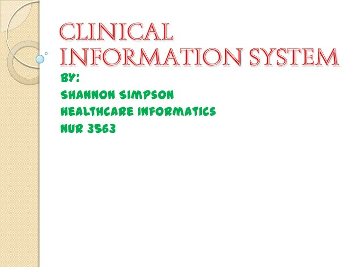 CLINICALINFORMATION SYSTEMBY:Shannon SimpsonHealthcare InformaticsNUR 3563
